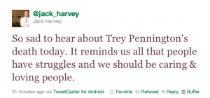 Jack Harvey's Tweet: So sad to hear about Trey Pennington's death today. It reminds us all that people have struggles and we should be caring & loving people.