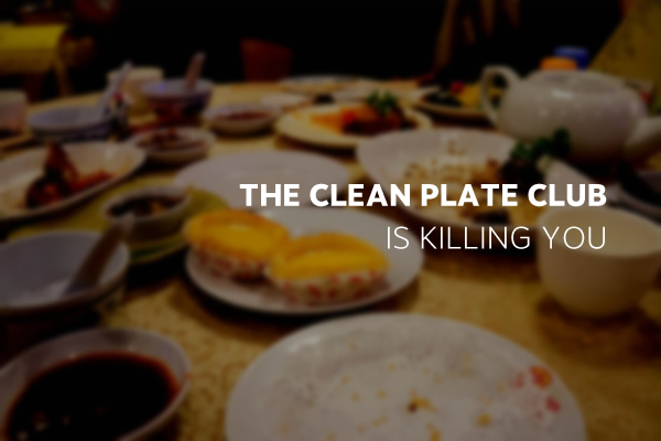 "Picture of dinner table with caption, ""The clean plate club is killing you"""